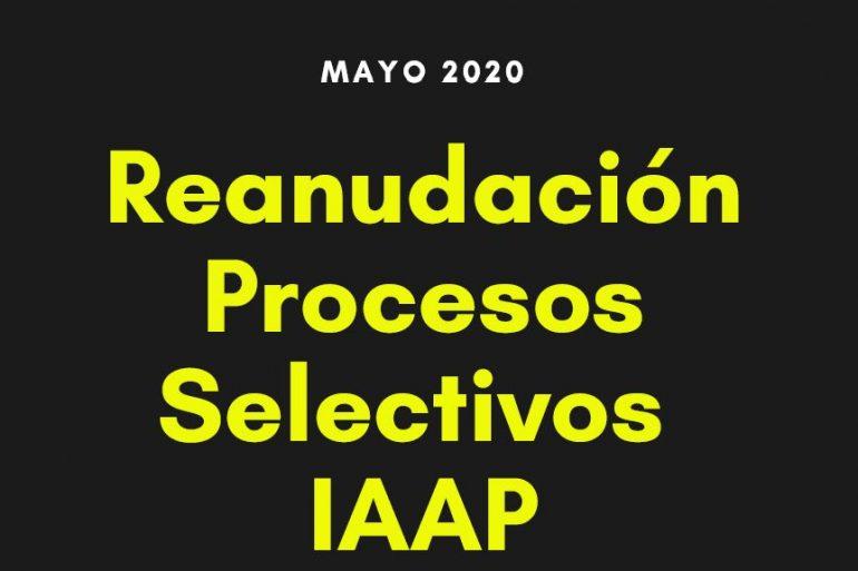 FECHAS ESTIMATORIAS: Reanudación Procesos Selectivos IAAP